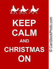 Keep Calm and Christmas On - Keep calm and celebrate...