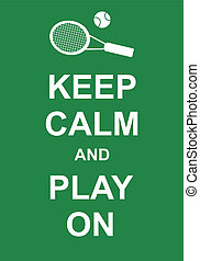 Keep Calm and Play On - Keep calm and play tennis, fun...