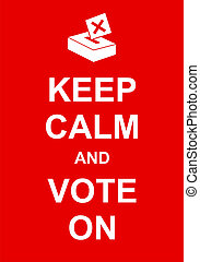 Keep Calm and Vote On - Keep calm and vote on, fun parody...