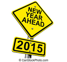 New Year Ahead 2015 - Road Sign Indicating New Year 2015...