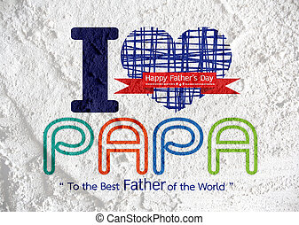Happy Fathers Day card , love PAPA on Cement wall texture...