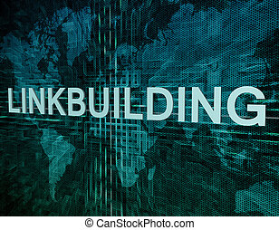 Linkbuilding text concept on green digital world map...