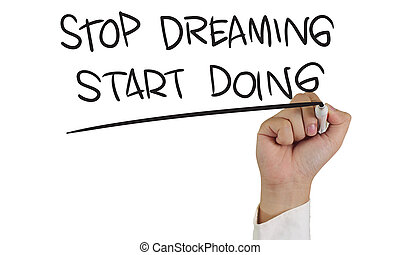 Stop Dreaming Start Doing - Image of a hand holding marker...
