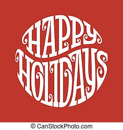Happy Holidays - Hand drawn phrase Happy Holidays inscribed...