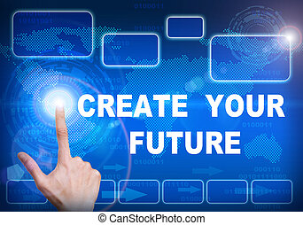 Touch screen digital interface of create your future concept
