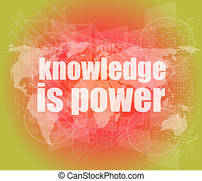 Education and learn concept: words knowledge is power on digital screen