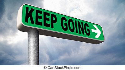 keep going or moving don't quit or stop continue don't give...