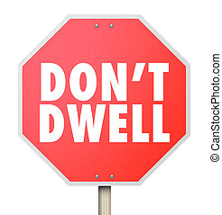 Don't, Dwell, Stop, Sign, Warning, Obsess, Fixate, Over,...