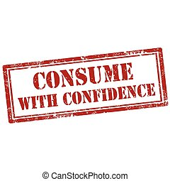 Consume With Confidence-stamp - Grunge rubber stamp with...