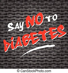 no diabetes graffiti - illustration of dark wall with...
