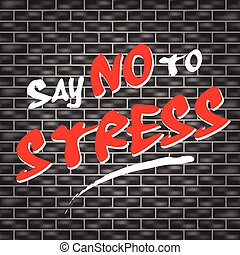 no stress graffiti - illustration of dark wall with graffiti...