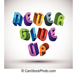 Never Give Up phrase made with 3d retro style geometric...