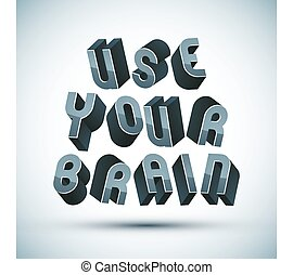 Use Your Brain phrase made with 3d retro style geometric...