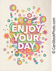 Enjoy your day quote poster design - Enjoy your day colorful...