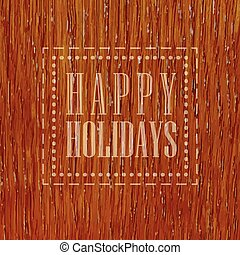 Happy holidays, wood texture - Happy holidays, text on the...