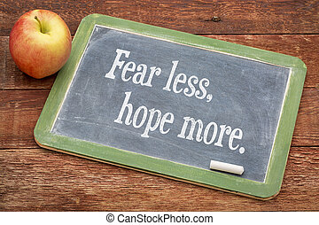 fear less, hope more - words of wisdom on a slate blackboard...