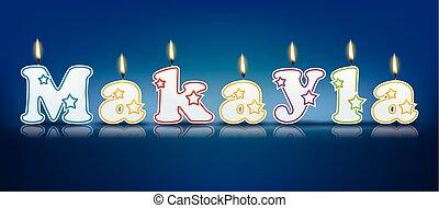 MAKAYLA written with candles - MAKAYLA written with burning...