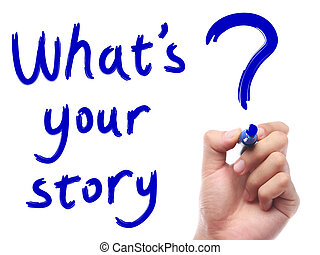 "Whats Your Story - Hand with pen is writing "" Whats Your..."