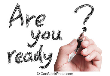 """Are You Ready - Hand with pen is writing """" Are You Ready"""" on..."""