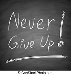 "Never Give Up - "" Never Give Up ""concept is written by chalk..."