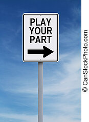 Play Your Part - Conceptual one way sign indicating Play...