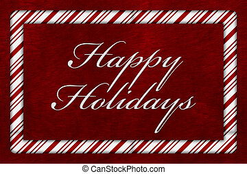 Happy Holidays - A Happy Holidays message, A Candy Cane...