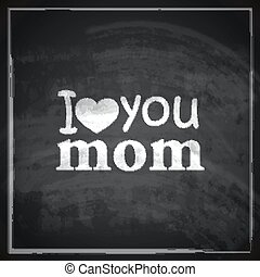 I love you mom Abstract holiday illustration with blackboard...