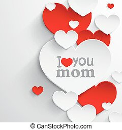 I love you mom Abstract holiday background with paper hearts...