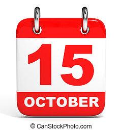 Calendar. 15 October. - Calendar on white background. 15...