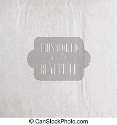 "Quote typographical label on old vintage wrinkled paper texture, vector design. ""This World is beautiful""."