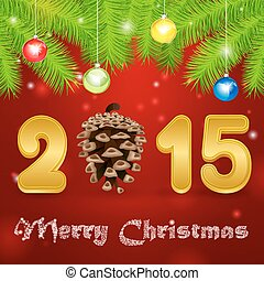 2015 pine cone - Christmas tree branch, balls and merry...