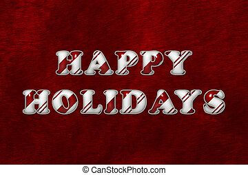 Happy Holidays - A Happy Holidays message, The words Happy...