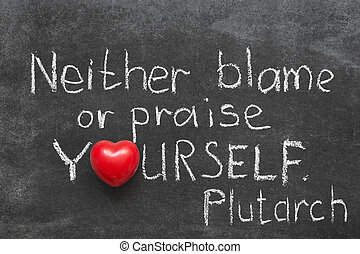 neither blame - famous Ancient Greek philosopher Plutarch...