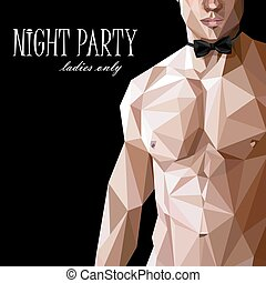 vector illustration of a caucasian or asian man nude fit  body with bow tie  in low-polygonal style. night party show poster. 18  (for adults)