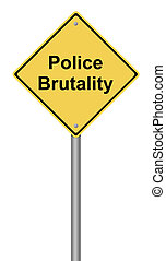 Police Brutality - Yellow warning sign with the text Police...