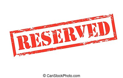 Reserved - Rubber stamp with word reserved inside, vector...