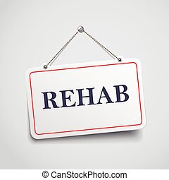 rehab hanging sign isolated on white wall