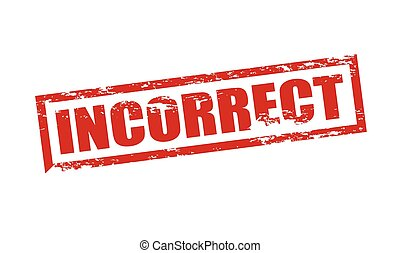 Incorrect - Rubber stamp with word incorrect inside, vector...