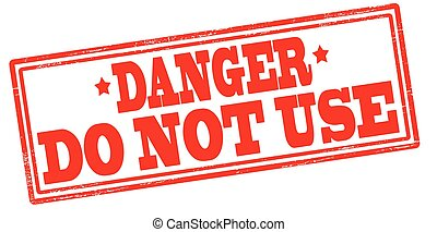 Danger do not use - Rubber stamp with text danger do not use...