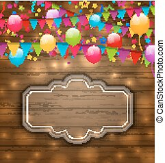 Colorful balloons, hanging flags on wooden texture, place...