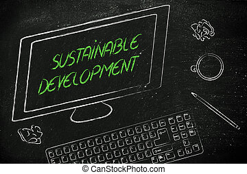Sustainable development text on computer screen, on a desk with