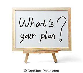 What is your plan - Whiteboard with What is your plan text...