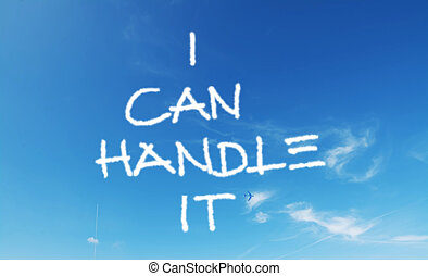 """i can handle it - """"i can handle it"""" written in a blue sky..."""