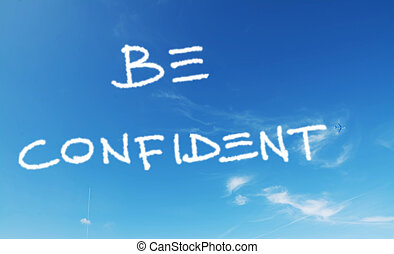 """be confident - """"be confident"""" written in a blue sky with..."""