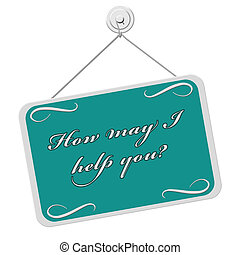 How May I Help You Sign, A teal and white sign with the...