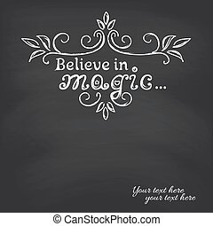 Believe in magic on blackboard background. Vector...