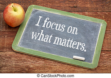 I focus on what matters - positive affirmation words on a...