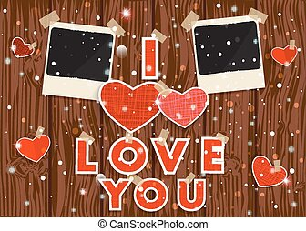 "Happy Valentine's Day! Red hearts, photo frames and text  ""I love you"" on a wooden vector background ."
