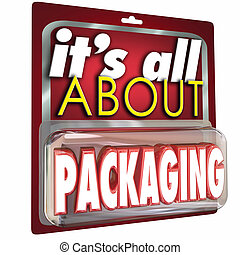 It's All About Packaging Product Marketing Advertising -...