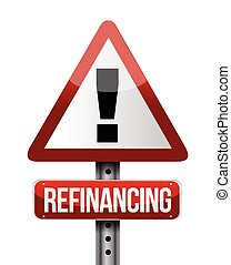 refinancing warning sign illustration design over a white...